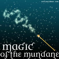 Magic of the Mundane